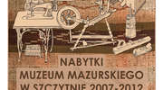 NABYTKI MUZEUM MAZURSKIEGO  W SZCZYTNIE 2007-2012