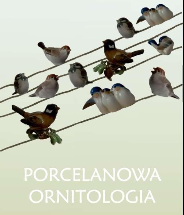 """Porcelanowa ornitologia""  - full image"