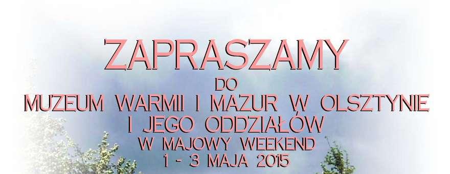 W weekend majowy oddziały Muzeum Warmii i Mazur w Olsztynie czekają na zwiedzających.