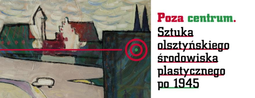 Poza centrum. Sztuka olsztyńskiego środowiska plastycznego po 1945