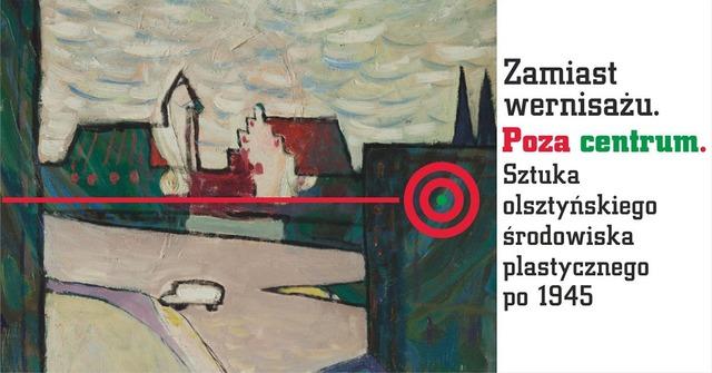 Spotkanie Zamiast wernisażu. Poza centrum. Sztuka olsztyńskiego środowiska plastycznego po 1945. - full image
