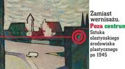 Spotkanie Zamiast wernisażu. Poza centrum. Sztuka olsztyńskiego środowiska plastycznego po 1945.